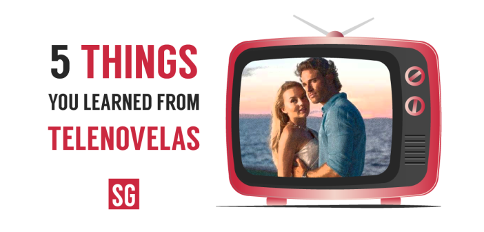 5 Things You Learned From Telenovelas