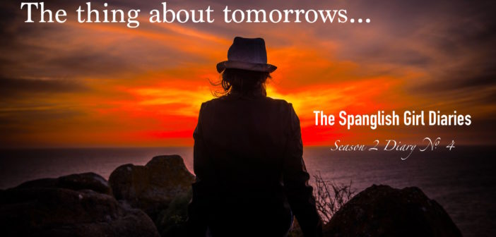 The Spanglish Girl Diaries: The thing about tomorrows… (Diary No. 4)