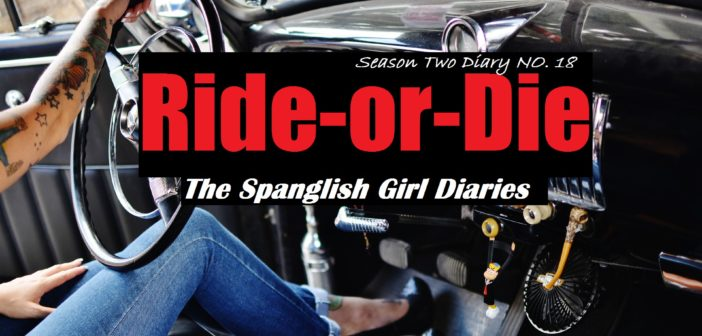 The Spanglish Girl Diaries: Ride or Die Chick (Season Two Diary No. 18)